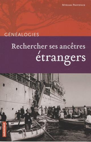Myriam Provence - Rechercher ses ancêtres étrangers.
