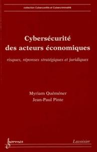 Myriam Quéméner et Jean-Paul Pinte - Cybersécurité des acteurs économiques - Risques, réponses stratégiques et juridiques.
