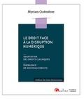 Myriam Quéméner - Le droit face à la disruption numérique - Adaptation des droits classiques, émergence de nouveaux droits.