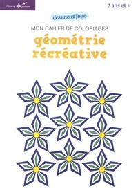 Myriam Rakho - Géométrie récréative - Mon cahier de coloriages.