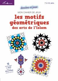 Myriam Rakho - Les motifs géométriques des arts de l'Islam - Mon cahier de jeux.