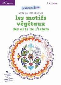 Myriam Rakho - Les motifs végétaux des arts de l'Islam - Mon cahier de jeux.