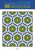 Myriam Rakho - Mon calendrier du Ramadan - 30 pensées à méditer et 30 illustrations à colorier inspirées des arts de l'Islam.