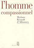 Myriam Revault d'Allonnes - L'homme compassionnel.