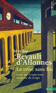 Myriam Revault d'Allonnes - La crise sans fin - Essai sur l'expérience moderne du temps.