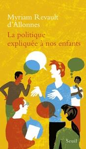 Myriam Revault d'Allonnes - La politique expliquée à nos enfants.