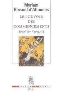 Myriam Revault d'Allonnes - Le pouvoir des commencements - Essai sur l'autorité.