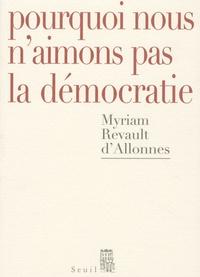 Myriam Revault d'Allonnes - Pourquoi nous n'aimons pas la démocratie.
