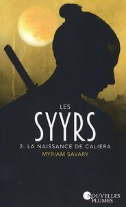 Myriam Savary - Les Syyrs Tome 2 : La naissance de Caliera.