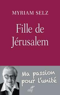 Myriam Selz - Fille de Jérusalem - Ma passion pour l'unité.