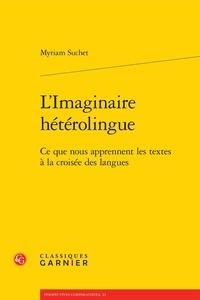 Myriam Suchet - L'Imaginaire hétérolingue - Ce que nous apprennent les textes à la croisée des langues.