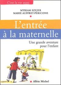 Myriam Szejer et Marie Auffret-Pericone - L'entrée à la maternelle - Une grande aventure pour l'enfant.