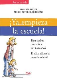 Myriam Szejer et Marie Auffret-Pericone - ¡Ya empieza la escuela!. Para padres con niños de 3 a 6 años. El día a día en la escuela infantil.
