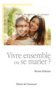 Myriam Terlinden - Vivre ensemble ou se marier ?.