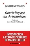 Myriam Tonus - Ouvrir l'espace du christianisme - Introduction à l'oeuvre pionnière de Maurice Bellet.