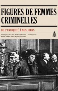 Myriam Tsikounas et Loïc Cadiet - Figures de femmes criminelles de l'Antiquité à nos jours.