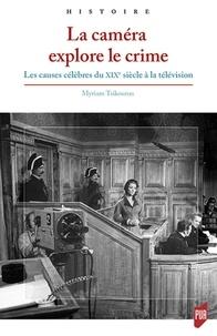 Myriam Tsikounas - La caméra explore le crime - Les causes célèbres du XIXe siècle à la télévision.