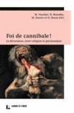 Myriam Vaucher et Dominique Bourdin - Foi de cannibale ! - La dévoration, entre religion et psychanalyse.