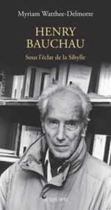 Myriam Watthée-Delmotte - Henry Bauchau - Sous l'éclat de la Sibylle.