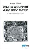"""Myriam Yardeni - Enquêtes sur l'identité de la """"nation France"""" - De la Renaissance aux Lumières."""