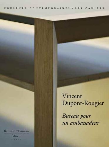 Vincent Dupont-Rougier. Bureau pour un ambassadeur