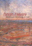 Myriame Morel-Deledalle et  Collectif - Portraits d'industrie - Collections du Musée d'histoire de Marseille, XIXème-XXème siècles.