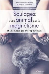Myriem Lacroix-Breton et Jacques Mandorla - Soulagez votre animal par le magnétisme et les massages thérapeutiques.