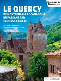 Myriem Lahidely et Thierry Perrin - Le Quercy - De Montauban à Rocamadour en passant par Cahors et Figeac.