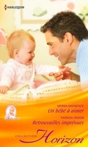 Myrna Mackenzie et Patricia Thayer - Un bébé à aimer - Retrouvailles imprévues.