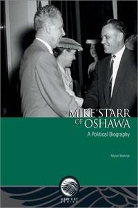Myron Momryk - Mercury Series  : Mike Starr of Oshawa - A Political Biography.