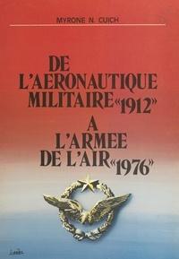 Myrone Nicolas Cuich - De l'aéronautique militaire à l'Armée de l'air : 1912-1976.