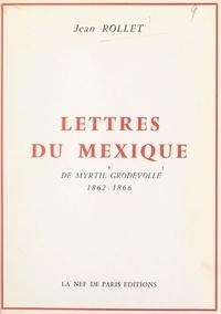 Myrtil Grodvolle et Jean Rollet - Lettres du Mexique de Myrtil Grodvolle, 1862-1866.