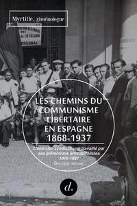 Myrtille - Les chemins du communisme libertaire en Espagne (1868-1937) - Volume 2, L'anarcho-syndicalisme travaillé par ses prétentions anticapitalistes, 1910-1937.