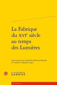 Myrtille Méricam-Bourdet et Catherine Volpilhac-Auger - La fabrique du XVIe siècle au temps des Lumières.