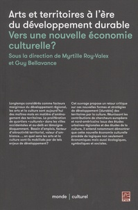 Myrtille Roy-Valex et Guy Bellavance - Arts et territoires à l'ère du développement durable - Vers une nouvelle économie culturelle ?.