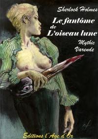 Mythic et Yves Varende - Sherlock Holmes et l'oiseau-lune - Suivi de La nuit du Loch.