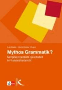 Mythos Grammatik? - Kompetenzorientierte Spracharbeit im Französischunterricht.