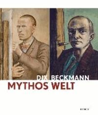 Mythos Welt. Otto Dix und Max Beckmann - Katalog zu den Ausstellungen Mannheim /Kunsthalle Mannheim 22.11.2013-23.3.2014 und München /Kunsthalle der Hypo-Kulturstiftung 11.4.-10.8.2014.