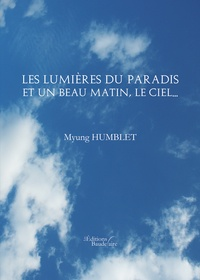 Myung Humblet - Les lumières du paradis et Un beau matin, le.