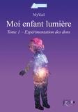 Myvail - Moi enfant lumière - Tome 1, Expérimentation des dons.
