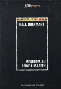 N-A-J Guermant - Meurtres au Reine-Elisabeth.