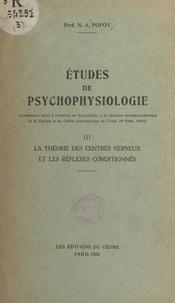 N. A. Popov - Études de psychophysiologie (3) - La théorie des centres nerveux et les réflexes conditionnés. Conférences faites à l'Institut de Psychologie, à la Clinique Neuropsychiatrique de la Faculté et au Centre Psychiatrique de l'Asile Ste Anne, Paris.
