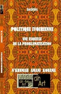 N. AMANI KOUAME - Politique ivoirienne : une esquisse de la problématisation.
