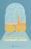 N Bernou - Il était une fois... l'alphabet arabe.