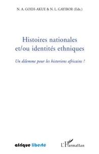 N'buéké Adovi Goeh-Akué et Théodore Nicoué Gayibor - Histoires nationales et/ou identités ethniques - Un dilemme pour les historiens africains ?.