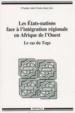 N'buéké Adovi Goeh-Akué - Les Etats-nations face à l'intégration régionale en Afrique de l'ouest - Le cas du Togo.