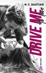 """N.C. Bastian - Drive Me To Love - Découvrez le nouveau roman de la reine du New Adult """"Love is a Dirty Game"""" !."""