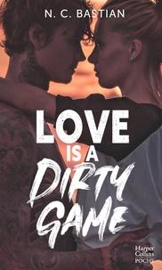 N.C. Bastian - Love Is A Dirty Game - Après Be Mine et Drive Me to Love, la reine de la romance New Adult est de retour !.