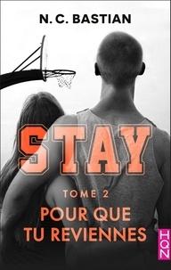 N.C. Bastian - Pour que tu reviennes - STAY tome 2 - la nouvelle série New Adult signée N.C. Bastian.
