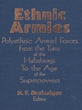 N.F. Dreisziger - Ethnic Armies - Polyethnic Armed Forces from the Time of the Habsburgs to the Age of the Superpowers.